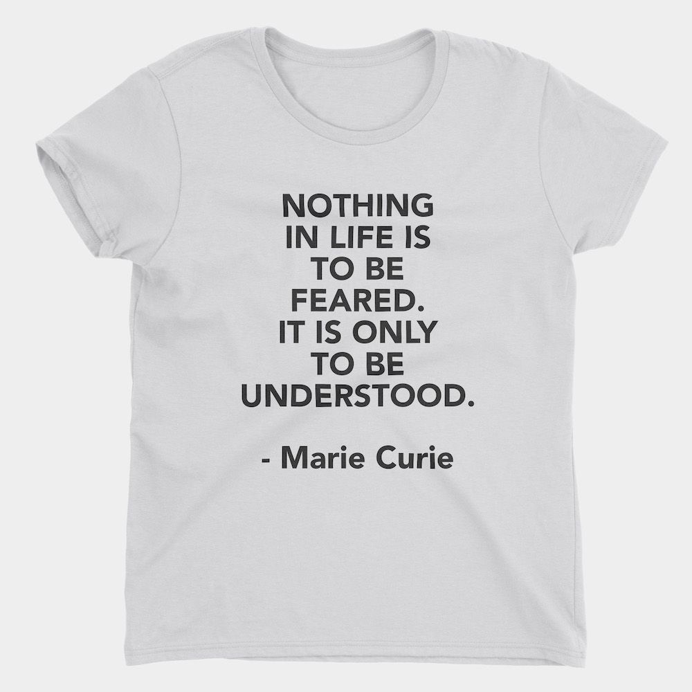 Curie No Fear Quote T-Shirt Ladies White