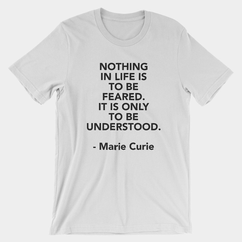 T Shirt Quotes: Curie Fear Quote T-Shirt