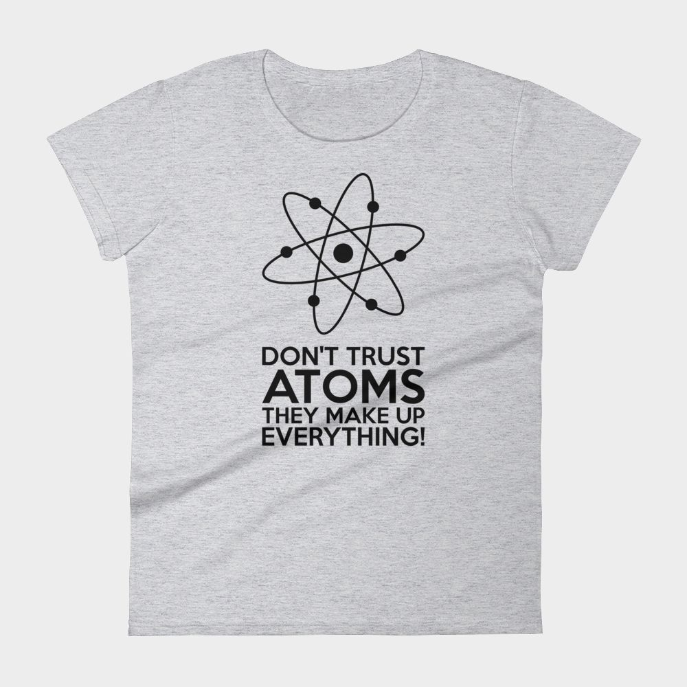 Don't Trust Atoms T-Shirt Ladies Heather Grey