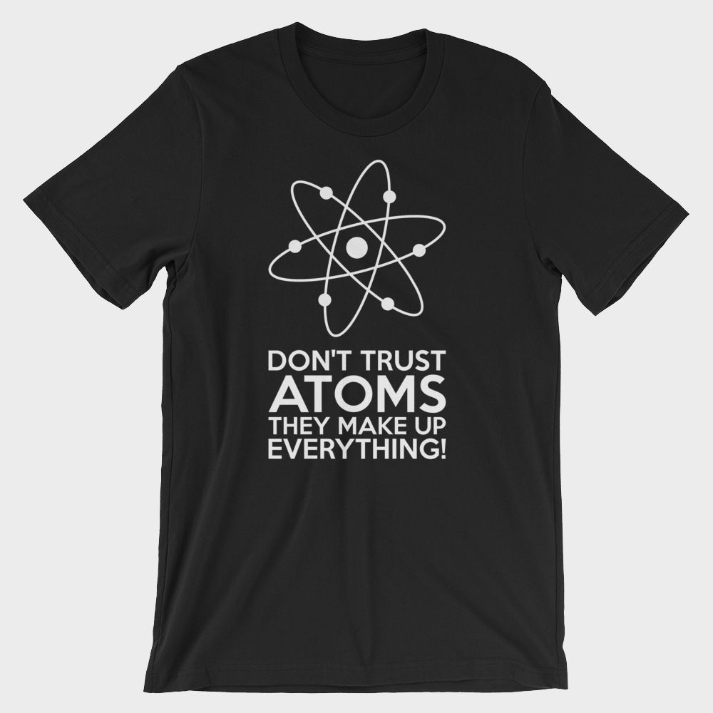 Don't Trust Atoms T-Shirt Unisex Black