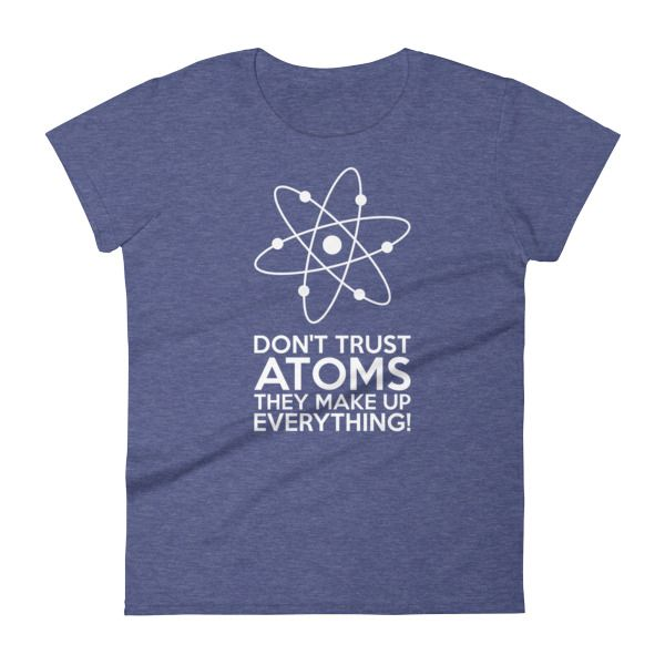 Don't Trust Atoms T-Shirt Ladies