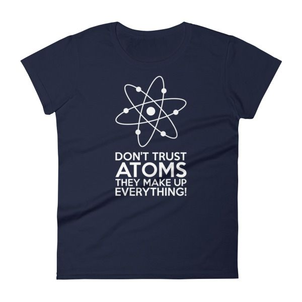 Don't Trust Atoms T-Shirt Ladies Navy