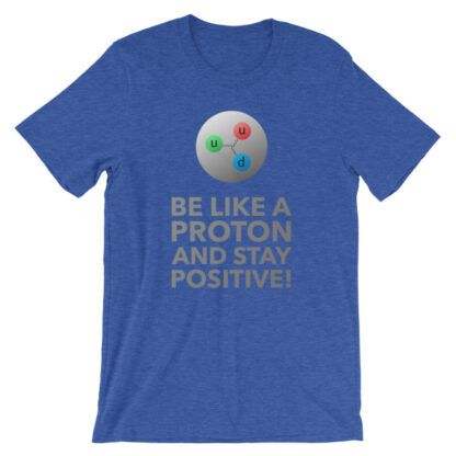 Be like a proton, stay positive t-shirt