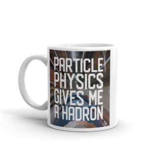 Particle physics gives me a hadron mug