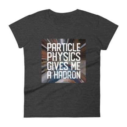 Particle physics gives me a hadron t-shirt black