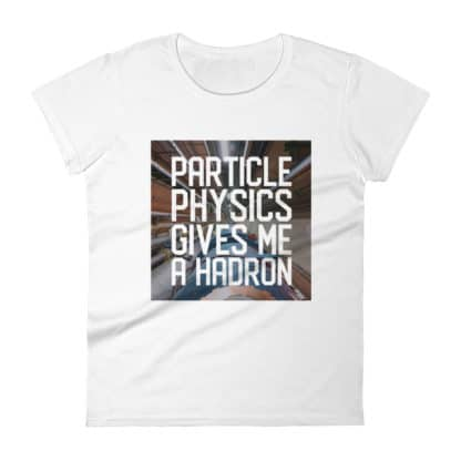 Particle physics gives me a hadron t-shirt white