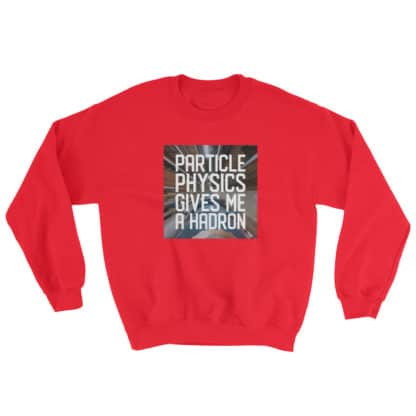Particle physics gives me a hadron sweatshirt red