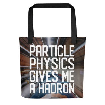 Particle physics gives me a hadron tote bag