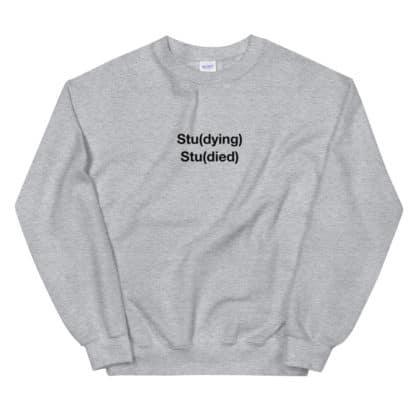 Stu(dying) Stu(died) Sweatshirt Unisex