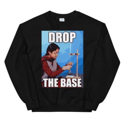 Drop the base chemistry meme sweatshirt black