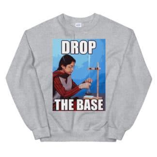 Drop the base chemistry meme sweatshirt unisex
